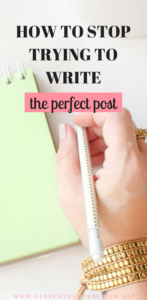 how to stop trying to write the perfect post