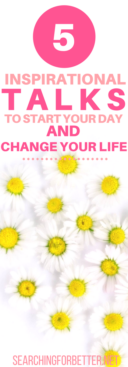 5 Inspirational Talks To Start Your Day & Change Your Life