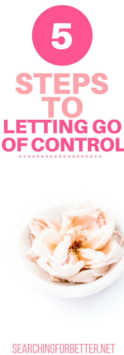 5 Steps To Letting Go Of Control