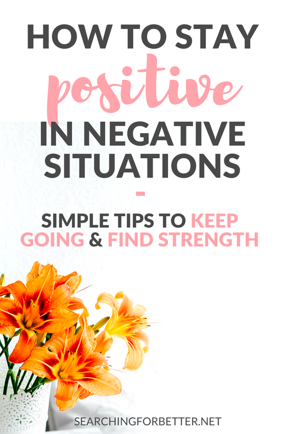 How To Stay Positive In Negative Situations. Simple advice to help you find strength, give you a better perspective and keep going during tough times. #mentalhealth #wellness #mind #toughtimes #life