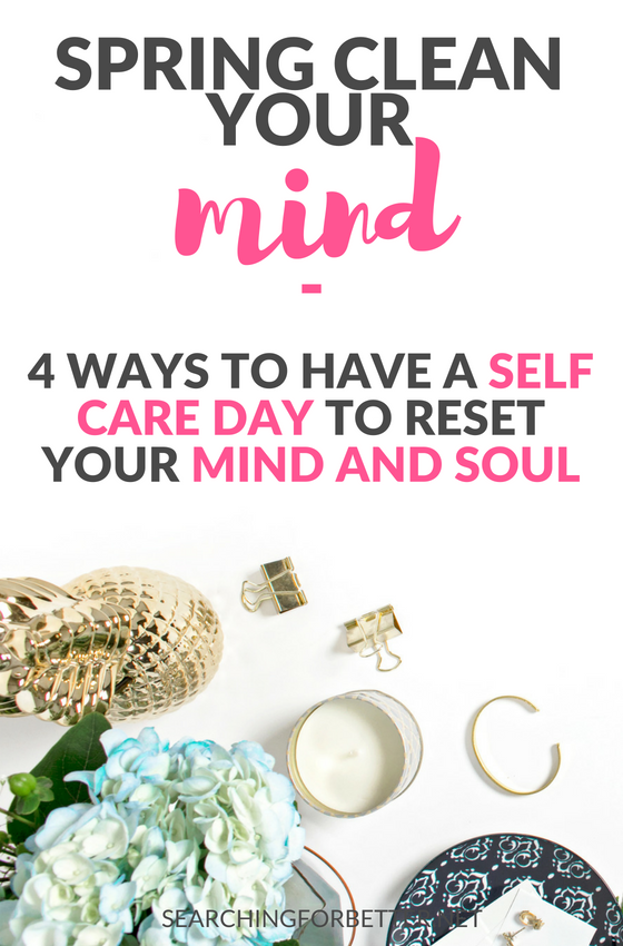 How To Have A Self Care Day! There's nothing like a good #selfcare day or routine to stop, reset and recover! These are 4 self care day ideas to help you practice more #selflove. They're all simple things to do for a #healthylifestyle and better mental health! #healthy #wellness #mindset #soul #mind