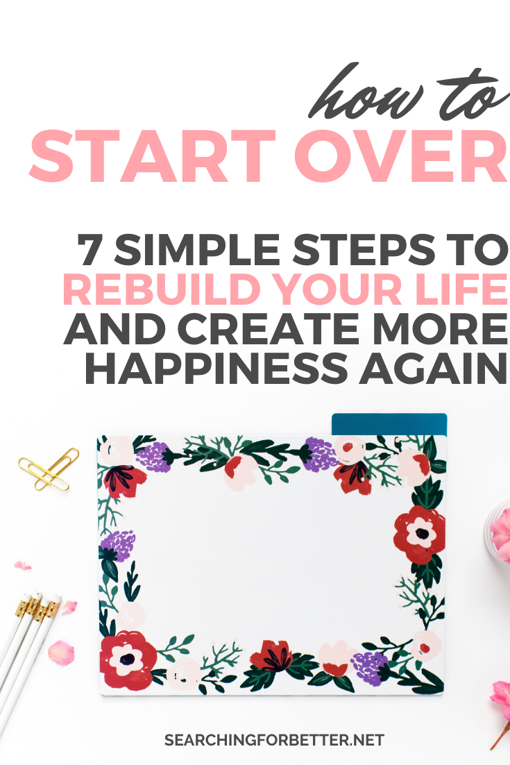 7 Tips For Starting Over In Life. Whether it's a career change, after a divorce or after a loss of a relationship, these tips help provide guidance and motivation on how to start over and move forward. They're tips that helped me in rebuilding a new life after the loss of my brother. #life #rebuild #startover #mindset #growth #personaldevelopment