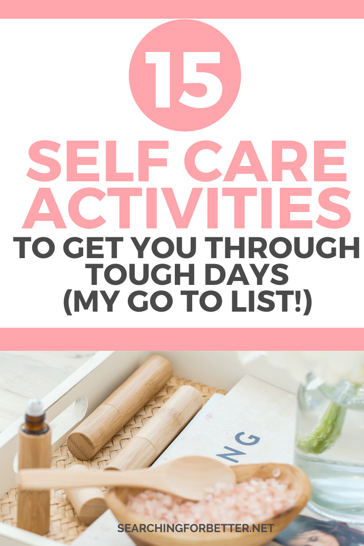 15 Self Care Activities To Get You Through Tough Days. Simple ideas and tips that you can add to your self care routine! You can add them to your morning, evening or nighttime routine everyday. They're great for all ages including #bossbabes or busy #moms. #selfcare #ideas #selflove #personaldevelopment #health #wellness #mentalhealth #mindset