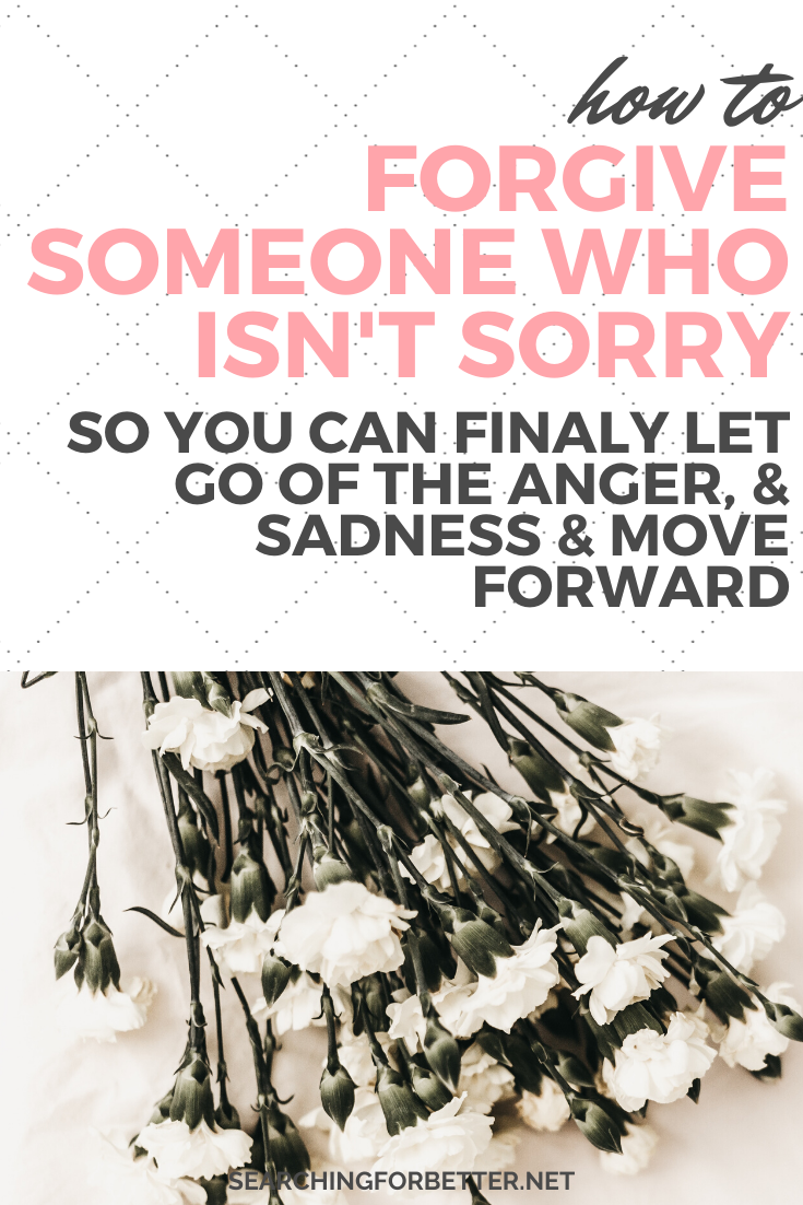 How To Forgive Someone Who Isn't Sorry. Forgiveness whether it's with yourself or relationships can be really hard. It's even harder when the other person doesn't say sorry! This post goes through how to let go of the past, move forward and forgive someone. Whether it's family, a boyfriend or a spouse, these simple tips can help when you feel like mistakes and hurts are getting the best of you. #forgiveness #relationships #life #mindset #sorry #forgive
