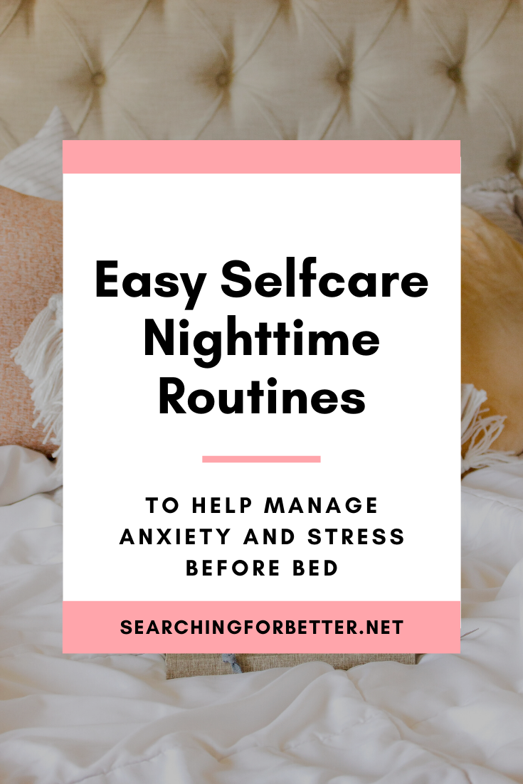 Nighttime Self Care Routine Ideas For Anxiety. These self care tips are great suggestions to create the best self care routine for bedtime. They help to relieve anxiety and stress. You can either add it to your self care Sunday routine or add these ideas to your current self care checklist! #selfcare #routine #anxiety