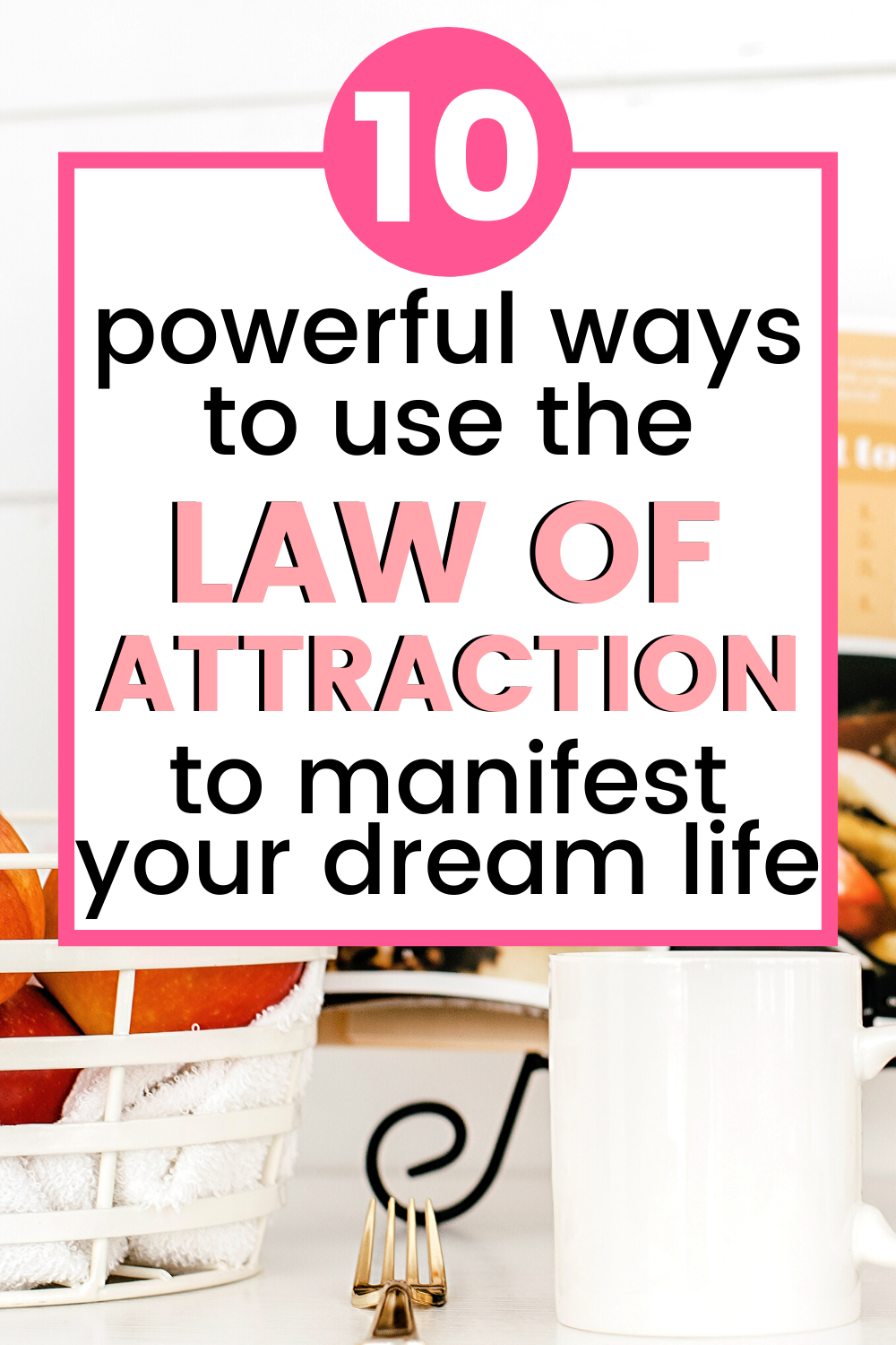 10 Ways To Manifest Your Best life Using The Law of Attraction. Learn how to attract abundance, money and a life you love with these ideas, tips and techniques. Get what you want and life your best life with these techniques for the law of attraction and manifestation.