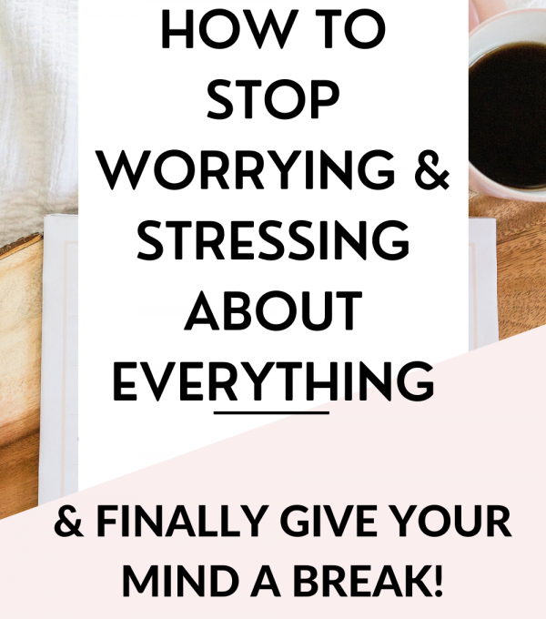 how to stop worrying and stressing about everything 1