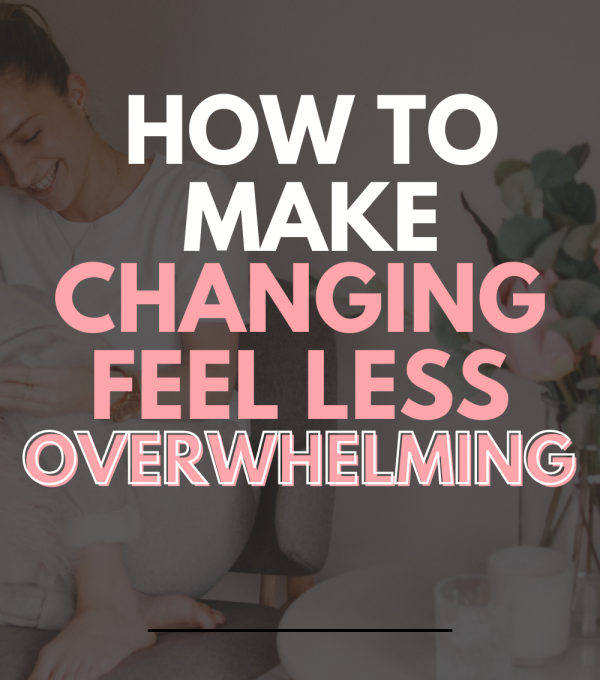 how to change your life and feel less overwhelmed